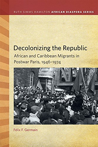 Decolonizing the Republic: African and Caribbean Migrants in Postwar Paris, 1946-1974 (Paperback): ...