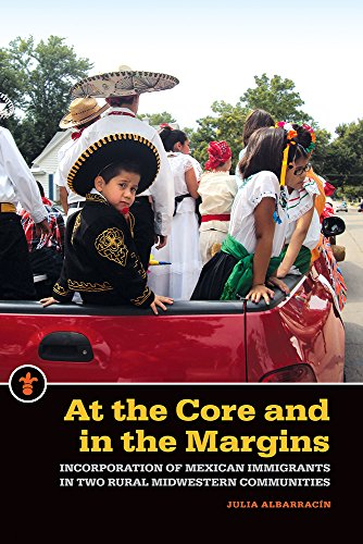 At the Core and in the Margins: Incorporation of Mexican Immigrants in Two Rural Midwestern ...