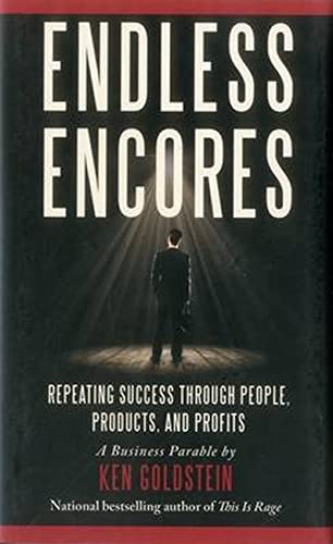 Endless Encores: Repeating Success Through People, Products, and Profits: Goldstein, Ken