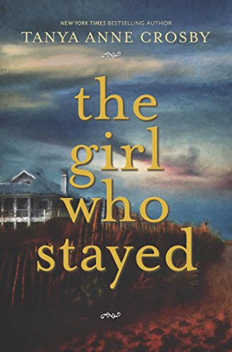The Girl Who Stayed: Tanya Anne Crosby