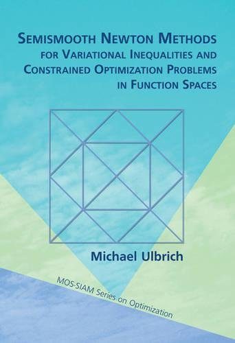 9781611970685: Semismooth Newton Methods for Variational Inequalities and Constrained Optimization Problems in Function Spaces (MPS-SIAM Series on Optimization)