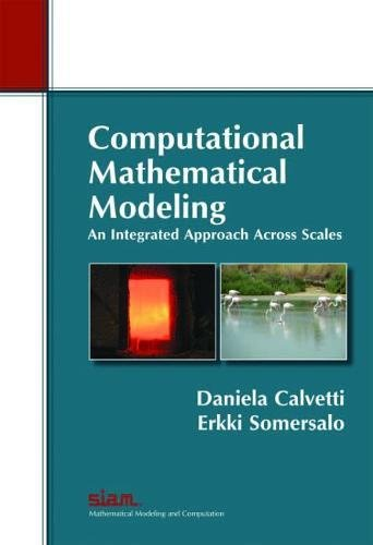 9781611972474: Computational Mathematical Modeling: An Integrated Approach Across Scales (Monographs on Mathematical Modeling and Computation)