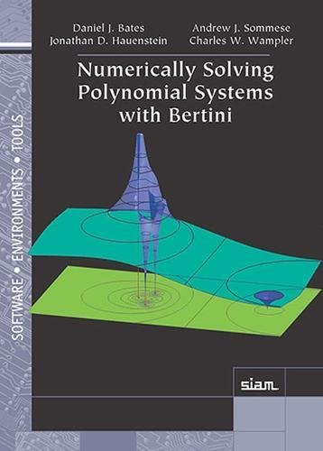 9781611972696: Numerically Solving Polynomial Systems with Bertini (Software, Environments and Tools)