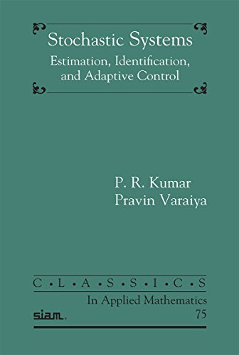 Stochastic Systems: Estimation, Identification, and Adaptive Control (Paperback): P. R. Kumar, ...