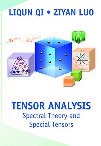 Tensor Analysis: Spectral Theory and Special Tensors: Qi, Liqun; Luo,