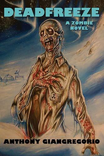 Deadfreeze: A Zombie Novel: Anthony Giangregorio