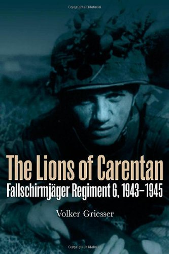 The Lions of Carentan: Fallschirmjager Regiment 6, 1943-1945: Volker Griesser