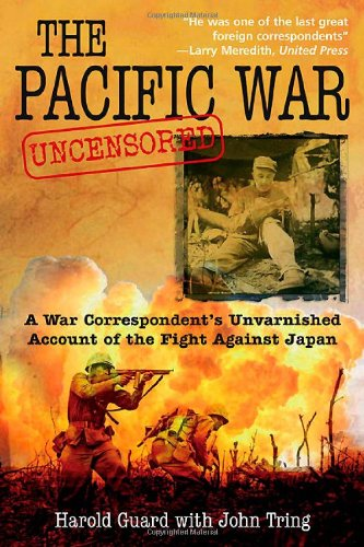9781612000640: The Pacific War Uncensored: A War Correspondent's Unvarnished Account of the Fight Against Japan