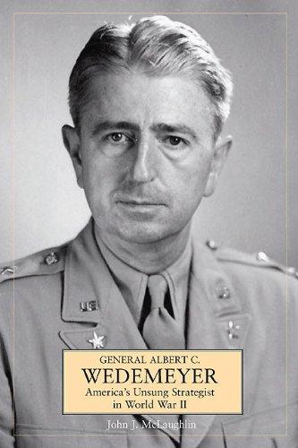General Albert C. Wedemeyer: America's Unsung Strategist in World War II: McLaughlin, John