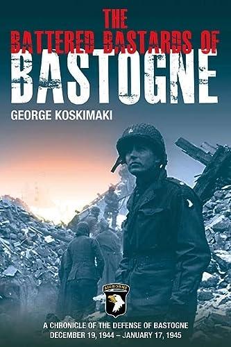 The Battered Bastards of Bastogne: A Chronicle of the Defense of Bastogne, December 19, 1944-...