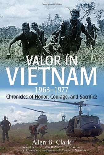 Valor in Vietnam: Chronicles of Honor, Courage, and Sacrifice 1963?1977