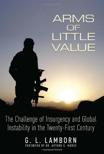 9781612001043: Arms of Little Value: The Challenge of Insurgency and Global Instability in the Twenty-First Century