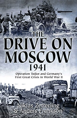 9781612001203: The Drive on Moscow, 1941: Operation Taifun and Germany's First Great Crisis of World War II