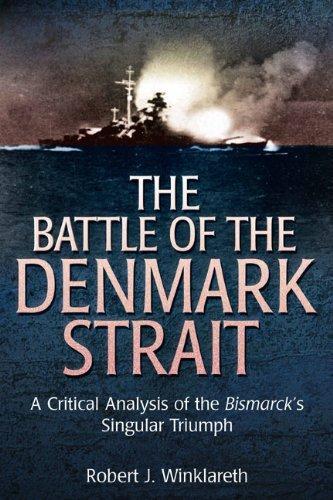 9781612001234: The Battle of Denmark Strait: A Critical Analysis of the Bismarck's Singular Triumph