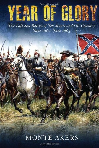 9781612001302: Year of Glory: The Life and Battles of Jeb Stuart and His Cavalry, June 1862–June 1863