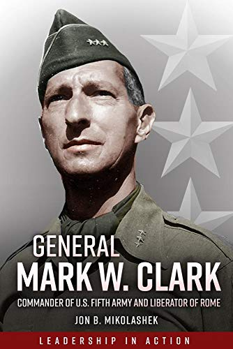 9781612001319: General Mark Clark: Commander of U.S. Fifth Army and Liberator of Rome