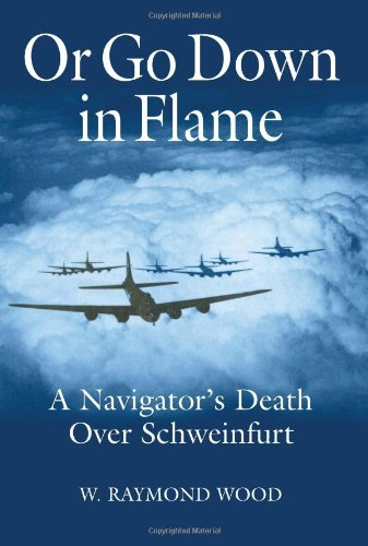 9781612001777: Or Go Down in Flame: A Navigator's Death Over Schweinfurt