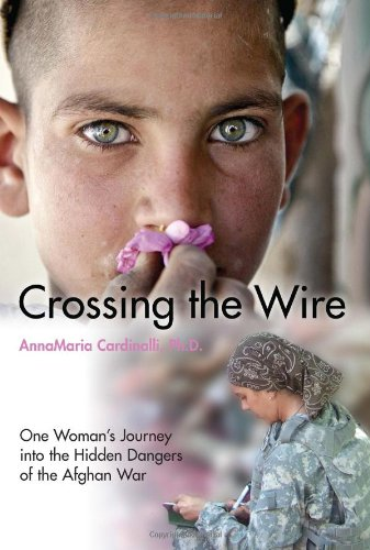 Crossing the Wire: One Woman's Journey into the Hidden Dangers of the Afghan War: Cardinalli, ...