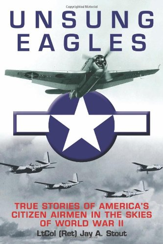 9781612002095: Unsung Eagles: True Stories of America's Citizen Airmen in the Skies of World War II
