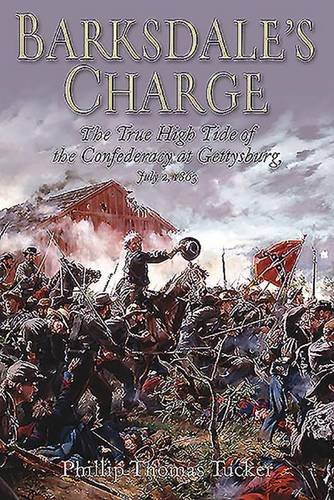 9781612002279: Barksdale's Charge: The True High Tide of the Confederacy at Gettysburg, July 2, 1863