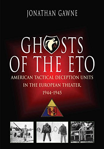 9781612002507: Ghosts of the ETO: American Tactical Deception Units in the European Theater, 1944 - 1945