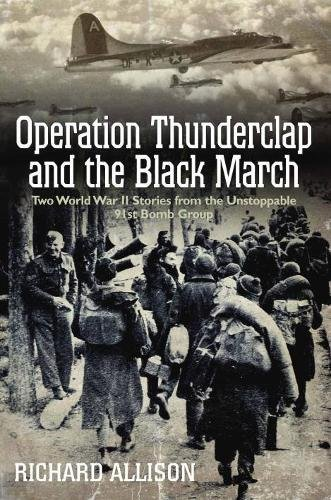 Operation Thunderclap and the Black March: Two Stories from the Unstoppable 91st Bomb Group: ...