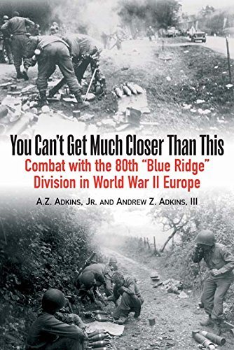 "9781612003108: You Can't Get Much Closer Than This: Combat with the 80th ""Blue Ridge"" Division in World War II Europe"
