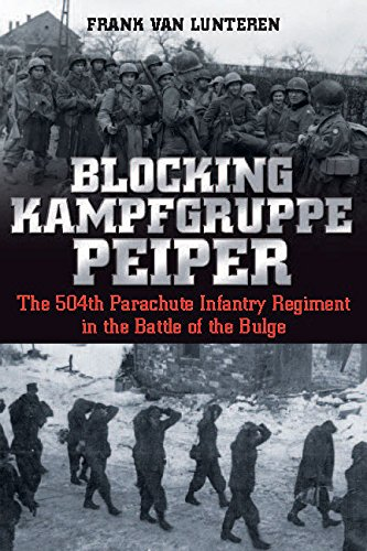 Blocking Kampfgruppe Peiper: The 504th Parachute Infantry Regiment in the Battle of the Bulge: van ...