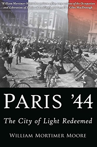 9781612003436: Paris '44: Occupation and Liberation: the City of Light Redeemed