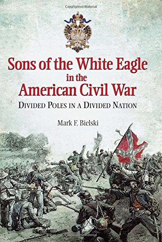 9781612003580: Sons of the White Eagle in the American Civil War: Divided Poles in a Divided Nation