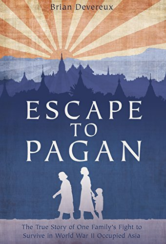 9781612003733: Escape to Pagan: The True Story of One Family's Fight to Survive in World War II Occupied Asia