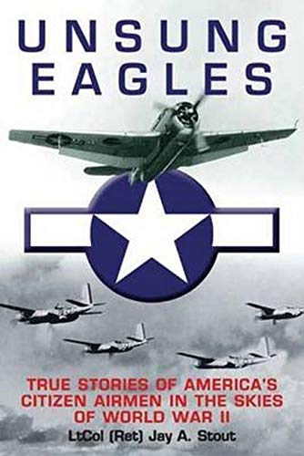 9781612003948: Unsung Eagles: True Stories of America's Citizen Airmen in the Skies of World War II