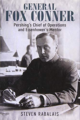 General Fox Conner: Pershing's Chief of Operations: Rabalais, Steven