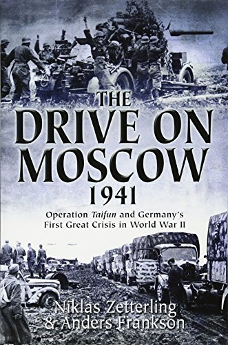 9781612004334: The Drive on Moscow, 1941: Operation Taifun and Germany's First Great Crisis in World War II
