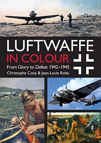9781612004556: Luftwaffe in Colour: From Glory to Defeat: 1942-1945