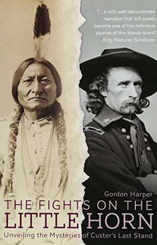 9781612005638: The Fights on the Little Horn: Unveiling the Mysteries of Custer's Last Stand