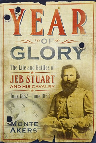 9781612005652: Year of Glory: The Life and Battles of Jeb Stuart and His Cavalry, June 1862-June 1863