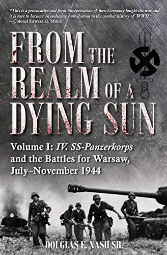 9781612006352: From the Realm of a Dying Sun: IV. SS-Panzerkorps and the Battles for Warsaw, July November 1944: Iv. Ss-Panzerkorps and the Battles for Warsaw, July–November 1944 (Volume I)