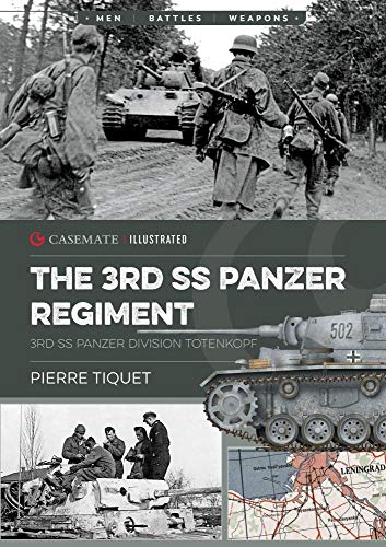 9781612007311: The 3rd SS Panzer Regiment: 3rd SS Panzer Division Totenkopf: CIS0011 (Casemate Illustrated)