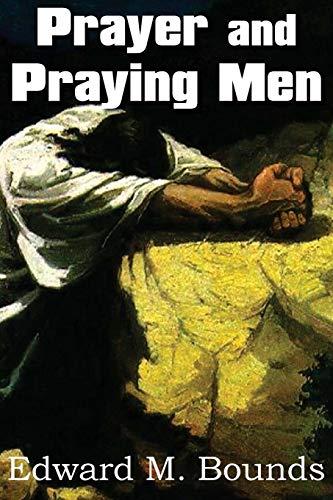 Prayer and Praying Men: Edward M. Bounds