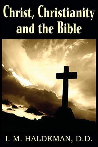 Christ, Christianity and the Bible: I. M. Haldeman