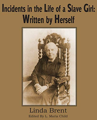 Incidents in the Life of a Slave Girl: Written by Herself: Linda Brent Harriet Jacobs