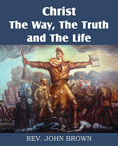 Christ, the Way, the Truth, and the Life: John Brown