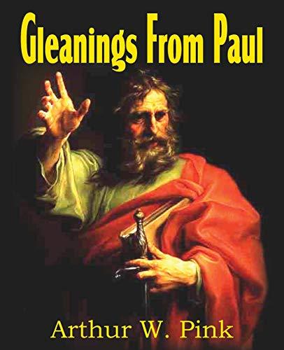 Gleanings from Paul: Pink, Arthur W.