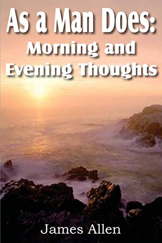As a Man Does Morning and Evening Thoughts: James Allen