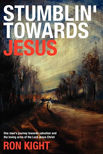 Stumblin Towards Jesus: Ron Kight