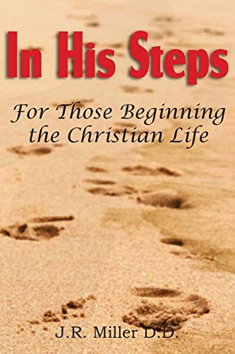 In His Steps, for Those Beginning the Christian Life: J. R. Miller