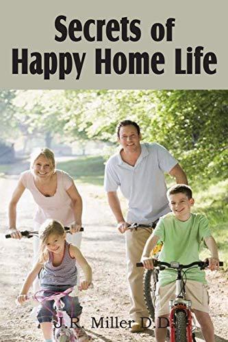 Secrets of Happy Home Life: J. R. Miller