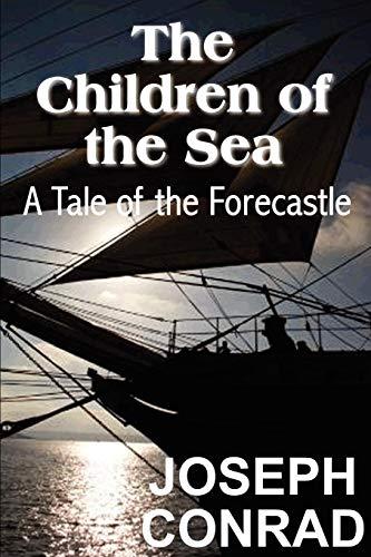 The Children of the Sea: A Tale of the Forecastle: Joseph Conrad