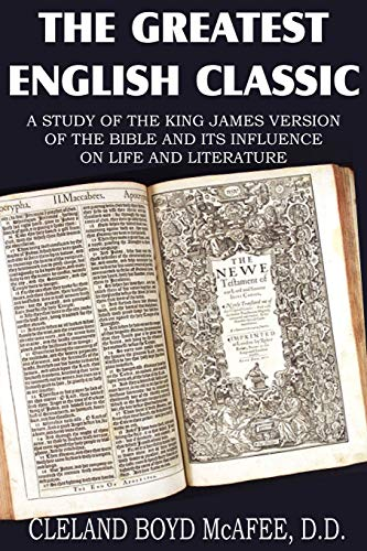 The Greatest English Classic, a Study of the King James Version of the Bible and Its Influence on ...